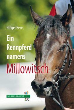 Ein Rennpferd namens Millowitsch von Renz,  Holger