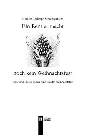 Ein Rentier macht noch kein Weihnachtsfest von Schröckenfuchs,  Norbert-Christoph