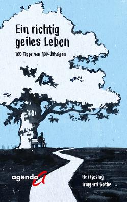 Ein richtiges geiles Leben von Bothe,  Irmgard, Gesing,  Rei