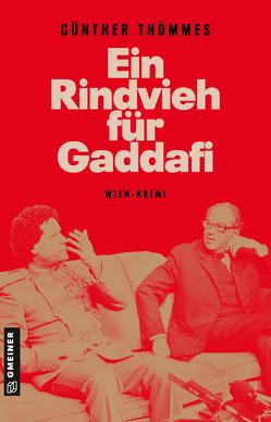 Ein Rindvieh für Gaddafi von Thömmes,  Günther