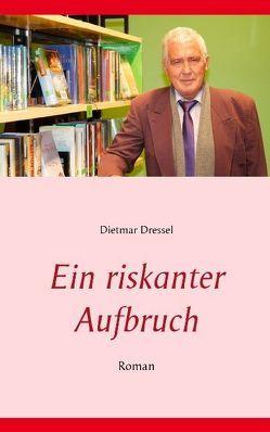 Ein riskanter Aufbruch von Dressel,  Dietmar