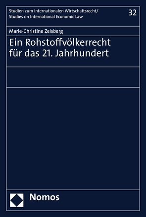 Ein Rohstoffvölkerrecht für das 21. Jahrhundert von Zeisberg,  Marie-Christine