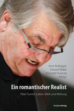 Ein romantischer Realist – Peter Turrinis Leben, Werk und Wirkung von Edward Bialek, Krzysztof Huszcza, Russegger,  Arno