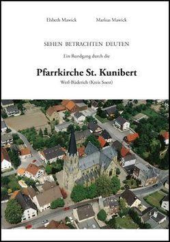 Ein Rundgang durch die Pfarrkirche St. Kunibert (Werl-Büderich, Kreis Soest) von Mawick,  Elsbeth, Mawick,  Markus