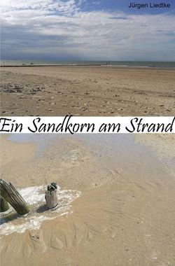 Ein Sandkorn am Strand von Liedtke,  Jürgen