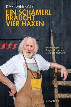 Ein Schamerl braucht vier Haxen von Frühwirth,  Christoph, Merkatz,  Karl