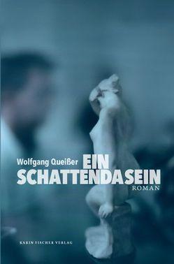 Ein Schattendasein von Queißer,  Wolfgang
