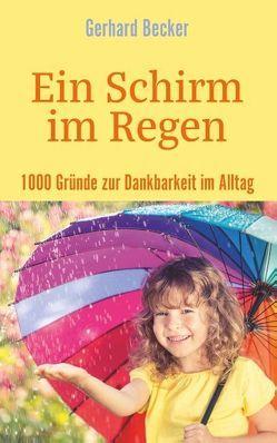 Ein Schirm im Regen – 1000 Gründe zur Dankbarkeit im Alltag von Becker,  Gerhard