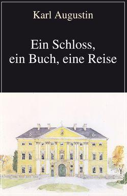 Ein Schloss, ein Buch, eine Reise von Augustin,  Karl