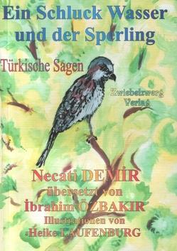 Ein Schluck Wasser und der Sperling von Demir,  Necati, Laufenburg,  Heike, Özbakır,  İbrahim