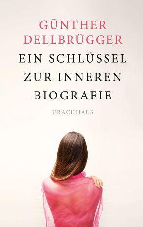 Ein Schlüssel zur inneren Biografie von Dellbrügger,  Günther