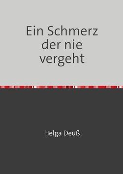 Ein Schmerz der nie vergeht von Deuss,  Helga