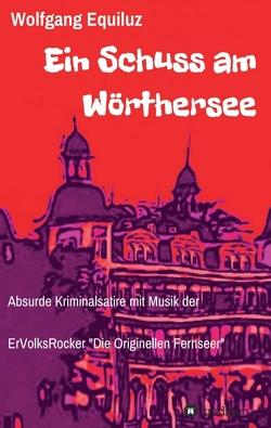 Ein Schuss am Wörthersee von Equiluz,  Wolfgang