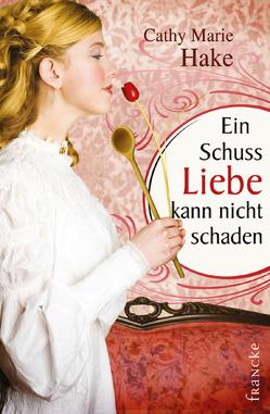 Ein Schuss Liebe kann nicht schaden von Hake,  Cathy Marie, Weissenborn,  Sabine
