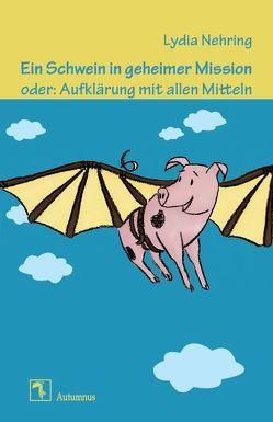 Ein Schwein in geheimer Mission oder: Aufklärung mit allen Mitteln von Nehring,  Lydia, Rasch,  Anne