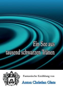 Ein See aus tausend schwarzen Tränen von Glatz,  Anton Christian