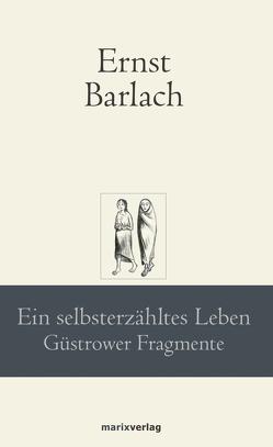 Ein selbsterzähltes Leben von Barlach,  Ernst