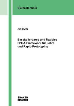 Ein skalierbares und flexibles FPGA-Framework für Lehre und Rapid-Prototyping von Dürre,  Jan