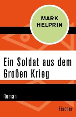 Ein Soldat aus dem Großen Krieg von Helprin,  Mark, Torberg,  Peter