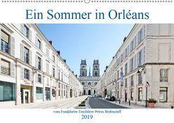 Ein Sommer in Orléans vom Frankfurter Taxifahrer Petrus Bodenstaff (Wandkalender 2019 DIN A2 quer) von Bodenstaff,  Petrus