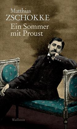 Ein Sommer mit Proust von Zschokke,  Matthias