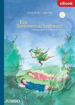 Ein Sommernachtstraum. Shakespeare für Klein und Groß von Brix,  Silke, Maske,  Ulrich