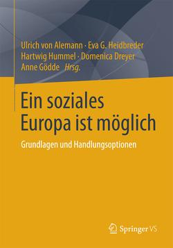 Ein soziales Europa ist möglich von Alemann,  Ulrich, Dreyer,  Domenica, Gödde,  Anne, Heidbreder,  Eva G., Hummel,  Hartwig