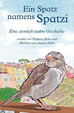 Ein Spatz namens Spatzi von Mohr,  Angela