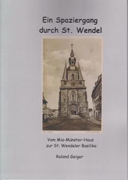 Ein Spaziergang durch St. Wendel von Geiger,  Roland