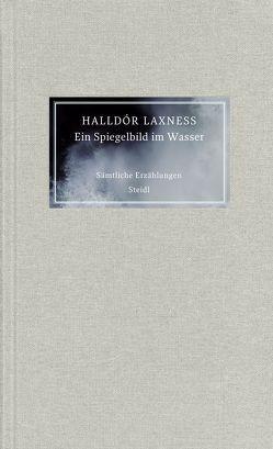 Ein Spiegelbild im Wasser. Sämtliche Erzählungen von Laxness,  Halldór, Seelow,  Hubert