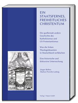 Ein staatsfernes, freiheitliches Christentum von Bellers ,  Jürgen, Porsche-Ludwig,  Markus