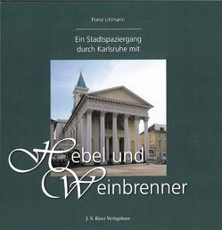 Ein Stadtspaziergang durch Karlsruhe mit Hebel und Weinbrenner von Littmann,  Franz
