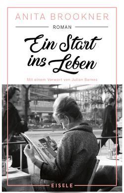 Ein Start ins Leben von Barnes,  Julian, Brookner,  Anita, Kuhn,  Wibke