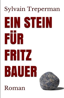 Ein Stein für Fritz Bauer von Treperman,  Sylvain