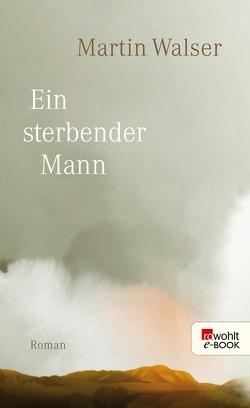 Ein sterbender Mann von Walser,  Martin