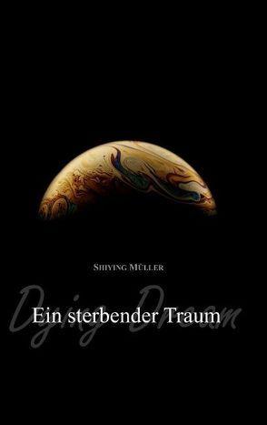Ein sterbender Traum von Müller,  Shiying