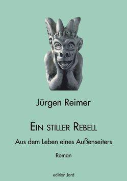 Ein stiller Rebell von Reimer,  Jürgen
