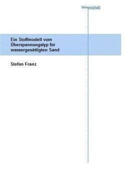 Ein Stoffmodell vom Überspannungstyp für wassergesättigten Sand. von Franz,  Stefan