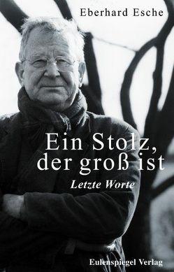 Ein Stolz, der groß ist – Letzte Worte von Esche,  Eberhard, Reber,  Annette