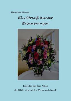 Ein Strauß bunter Erinnerungen von Mussar,  Hannelore