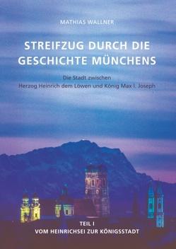 Ein Streifzug durch die Geschichte Münchens von Wallner,  Mathias