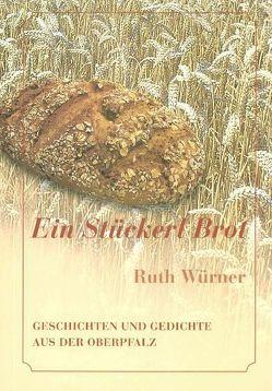 Ein Stückerl Brot von Würner,  Ruth