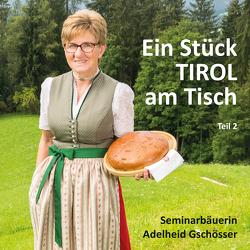 Ein Stück TIROL am Tisch von Gschösser,  Adelheid, Gschösser,  Elisabeth