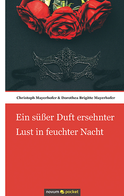 Ein süßer Duft ersehnter Lust in feuchter Nacht von Christoph Mayerhofer & Dorothea Brigitte Mayerhofer