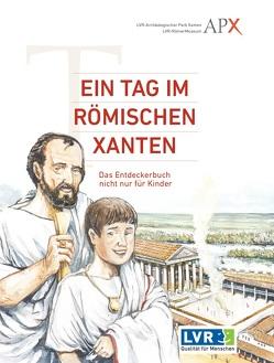 Ein Tag im Römischen Xanten von Golüke,  Christian