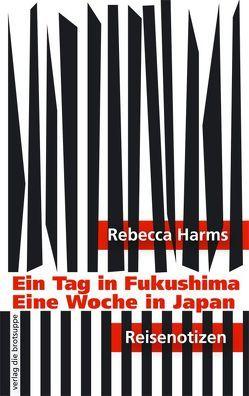 Ein Tag in Fukushima von Aeschbacher,  Ursi Anna, Cohn-Bendit,  Daniel, Harms,  Rebecca, Malorny,  Silke