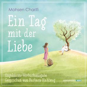 Ein Tag mit der Liebe – Hörbuch von Charifi,  Mohsen, Hahlweg,  Barbara