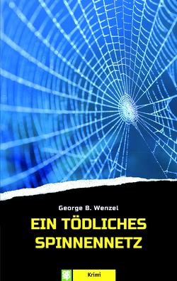 Ein tödliches Spinnennetz von Wenzel,  George B.