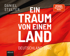 Ein Traum von einem Land von Stelter,  Daniel, Vossenkuhl,  Josef