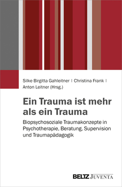 Ein Trauma ist mehr als ein Trauma von Frank,  Christina, Gahleitner,  Silke Birgitta, Leitner,  Anton